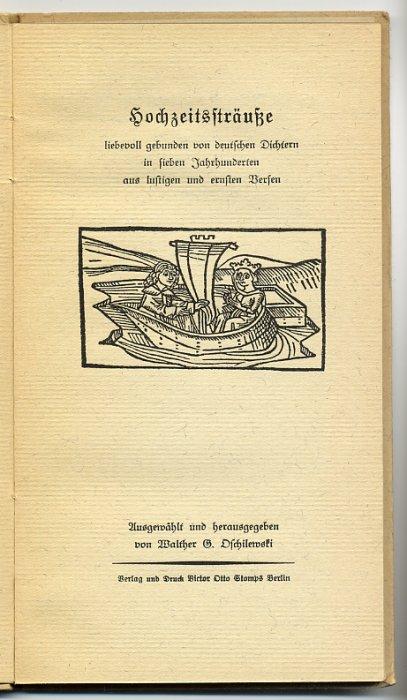 - Hochzeitssträusse liebevoll gebunden von deutschen Dichtern in sieben Jahrhunderten aus lustigen und ernsten Versen. Mit teils  kolorierten Abbildungen nach alten Vorlagen. Ausgewählt und  herausgegeben von Walther G. Oschilewski.