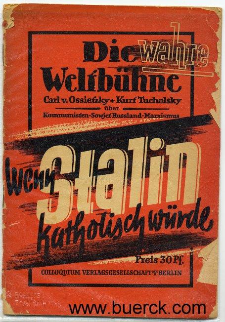 - Wenn Stalin katholisch würde ! Carl von Ossietzky + Kurt Tucholsky über Kommunisten, Sowjet-Russland, Marxismus. Eingeleitet und  zusammengestellt von Otto Stolz [auf dem Vorderdeckel mit dem  Zusatz 'Die wahre Weltbühne'].