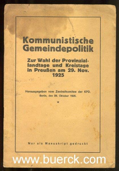 - Kommunistische Gemeindepolitik. Zur Wahl der Provinziallandtage und Kreistage in Preussen am 29. November 1925. Hg. vom  Zentralkomitee der KPD. Berlin, den 28. Oktober 1925.   Nur als Manuskript gedruckt.