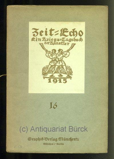 - Zeit-Echo. Ein Kriegs-Tagebuch der Künstler. Nr. 16. Mit 3 Original-Lithographien und einem Original-Holzschnitt.