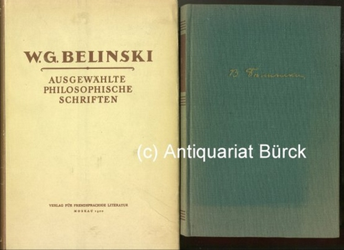 BELINSKI, W.G.: - Ausgewählte philosophische Schriften. Aus dem Russischen von Alfred Kurella. Mit einem Portraitfrontispiz. Dazu eine Beigabe.