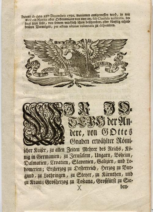 - Patent de dato 22da Decembris 1780. worinnen ausgemessen wird, in wie weit ein Novitz oder Ordensmann von nun an, sub Clausula  nullitatis, befugt seyn solle, von seinem würklich schon  besitzenden, oder künftig erhaltenden Vermögen, per actum ultimae voluntatis zu disponieren.
