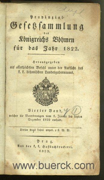 - Provinzial-Gesetzsammlung des Königreichs Böhmen für das Jahr 1822. Herausgegeben auf allerhöchsten Befehl unter der Aufsicht  des k.k. Böhmischen Landesguberniums. Vierter Band, welcher die  Verordnungen vom 1. Jänner bis letzten Dezember 1822 enthält. Mit  zwei lithographierten Falttafeln im Anhang.