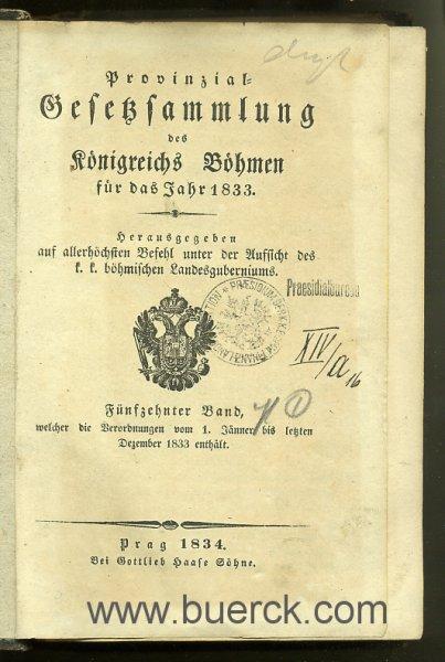 - Provinzial-Gesetzsammlung des Königreichs Böhmen für das Jahr 1834. Herausgegeben auf allerhöchsten Befehl unter der Aufsicht  des k.k. Böhmischen Landesguberniums. Fünfzehnter Band, welcher  die Verordnungen vom 1. Jänner bis letzten Dezember 1833 enthält.
