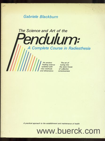 BLACKBURN, GABRIELE: - The Science and Art of the Pendulum. A Complete Course in Radiesthesia. An ancient healing science updated with new methods  and dimensions. The art of tuning into the store-house of  collective consciousness. A practical approach to the  establishment and mainteinance of health. Mit Abbildungen im Text.  Dritte Ausgabe [Text Englisch].