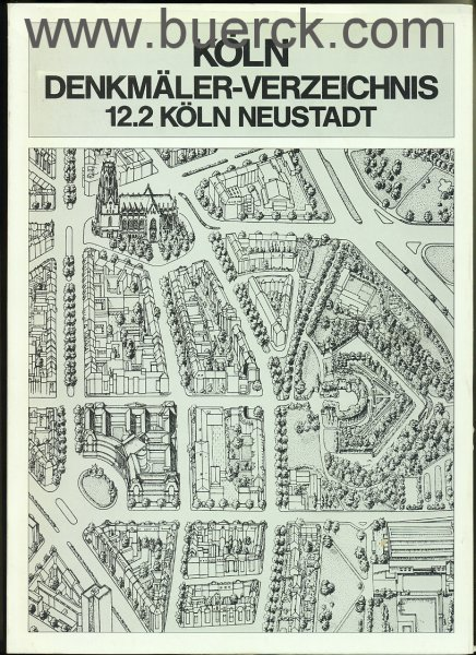 - Köln. Denkmäler-Verzeichnis 12.2: Neustadt. Mit zahlreichen Textabbildungen, sowie zwei separaten Faltkarten.
