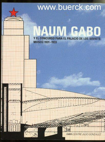 - Naum Gabo y el concurso para el Palacio de los Soviets Moscú 1931-1933. Mit zahlreichen, teils farbigen Abbildungen [Text  Spanisch].