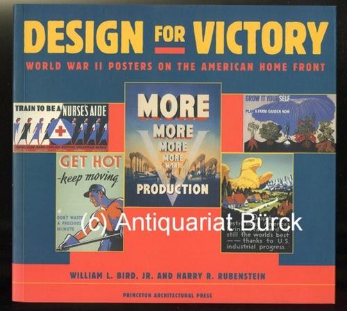 BIRD, WILLIAM L. UND HARRY R. RUBENSTEIN: - Design for victory. World War II posters on the American Home Front. Mit zahlreichen Farbabbildungen [Text Englisch].