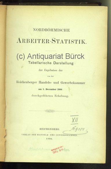 - Nordböhmische Arbeiter-Statistik. Tabellarische Darstellung der Ergebnisse der Reichenbegrer Handels- und Gewerbekammer am 1.  December 1888 durchgeführten Erhebung.