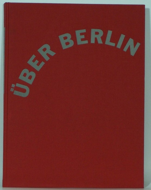 RUETZ, MICHAEL: - Über Berlin. Einführung und Bildlegenden Michael S. Cullen.
