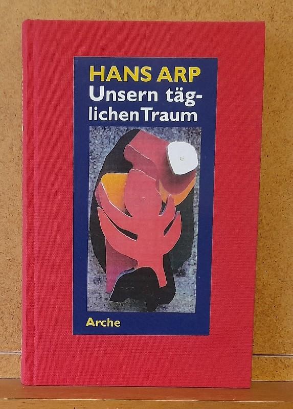 Unsern täglichen Traum (Erinnerungen, Dichtungen und Betrachtungen aus den Jahren 1914-1954) - Arp, Hans
