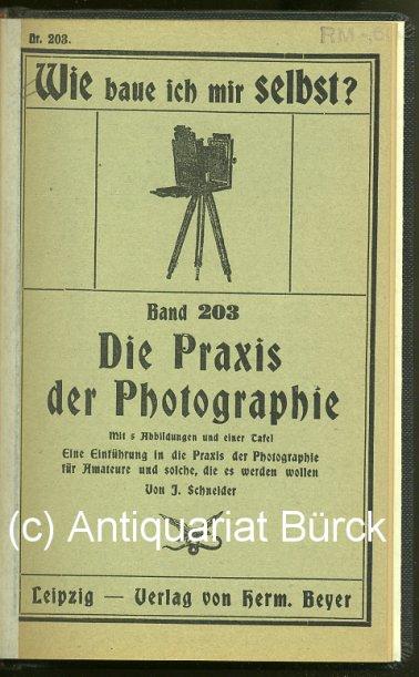 SCHNEIDER, J.: - Die Praxis der Photographie. Eine Einführung in die Praxis der Photographie für Amateure und solche, die es werden wollen. Mit 5  Abbildungen und 1 Tafel. (= Wie baue ich mir selbst, 203)