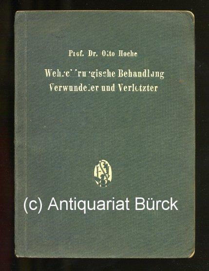 HOCHE, OTTO: - Wehrchirurgische Behandlung Verwundeter und Verletzter. Mit 39 Abbildungen im Text und auf 5 Tafeln.
