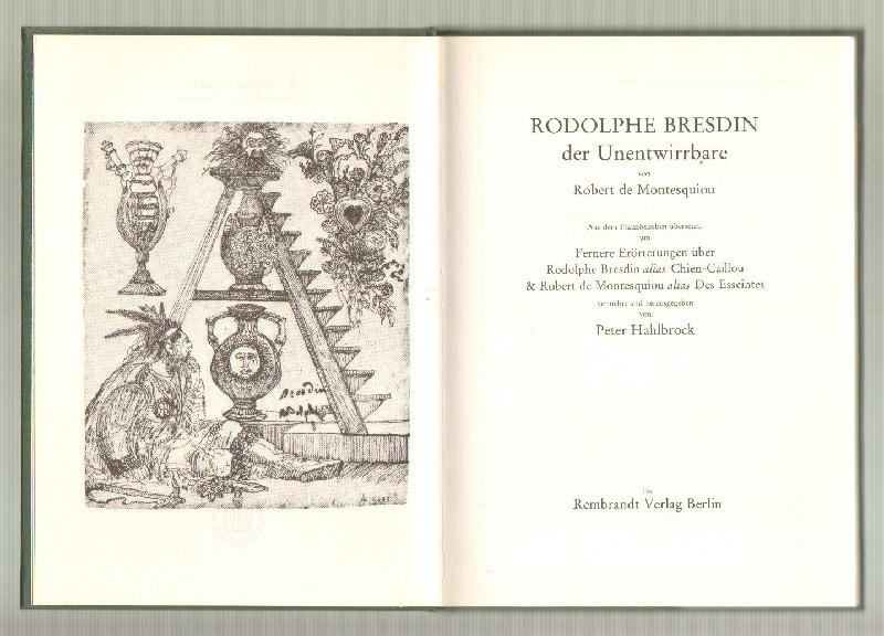 MONTESQUIOU, ROBERT DE UND HAHLBROCK, PETER (HRSG.): - Rodolphe Bresdin der Unentwirrbare von Robert de Montesquiou. Aus dem Französischen übersetzt, um Fernere Erörterungen über Rodolphe Bresdin alias Chien-Caillou & Robert de Montesquiou alias Des Esseintes vermehrt und herausgegeben. Mit einem s/w Frontispiz sowie 40 s/w Kunstdrucktafeln.