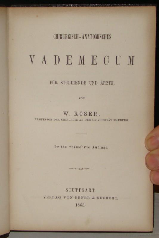 ROSER, WILHELM: - Chirurgisch-anatomisches Vademecum für Studirende und Ärzte. Mit einer Vorrede zur dritten, vermehrten Auflage. Mit zahlreichen Abbildungen in Holzstich.