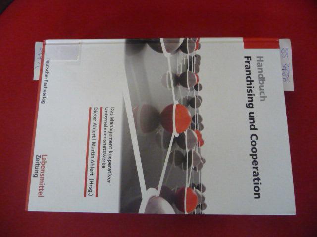 Handbuch Franchising & Cooperation : Das Management kooperativer Unternehmensnetzwerke - Ahlert, Dieter  Ahlert, Martin
